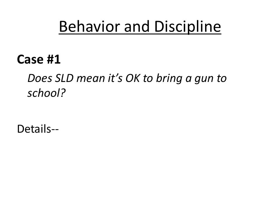 Behavior and Discipline Case #1 Does SLD mean its OK to bring a gun to school Details--