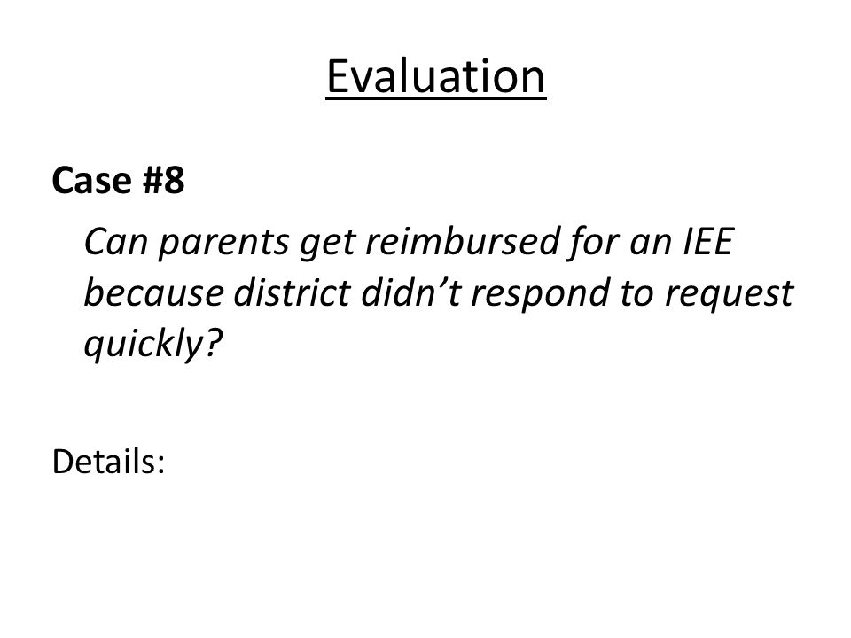 Evaluation Case #8 Can parents get reimbursed for an IEE because district didnt respond to request quickly.