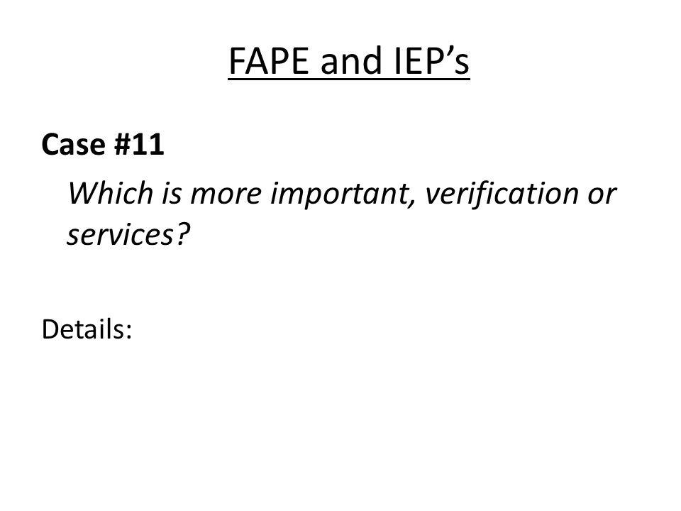 FAPE and IEPs Case #11 Which is more important, verification or services Details: