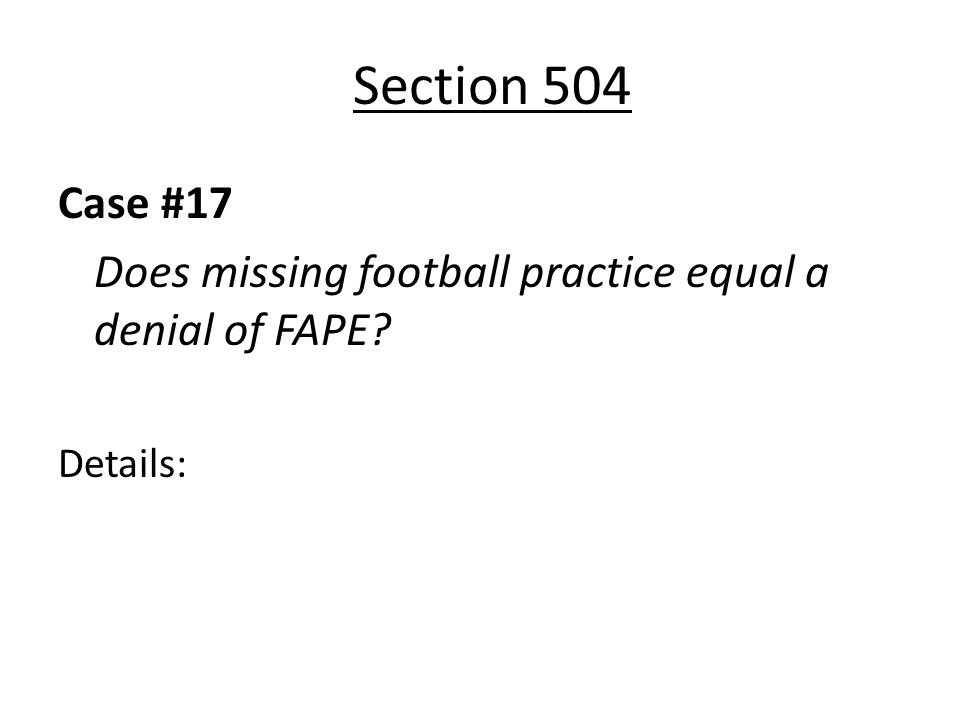 Section 504 Case #17 Does missing football practice equal a denial of FAPE Details:
