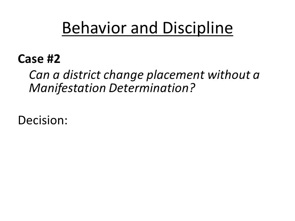 Behavior and Discipline Case #2 Can a district change placement without a Manifestation Determination.