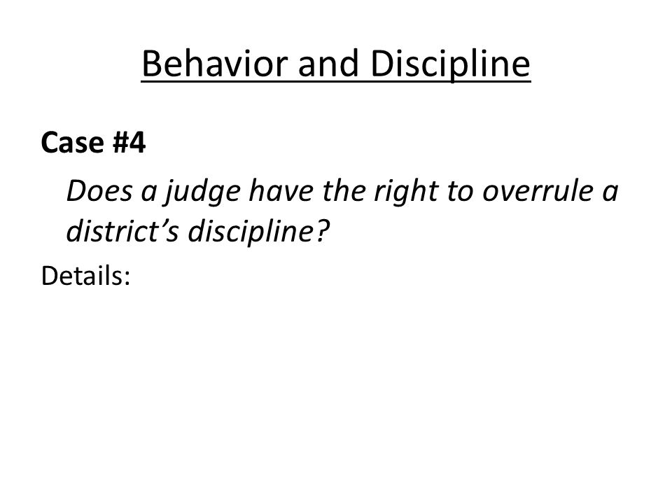 Behavior and Discipline Case #4 Does a judge have the right to overrule a districts discipline.