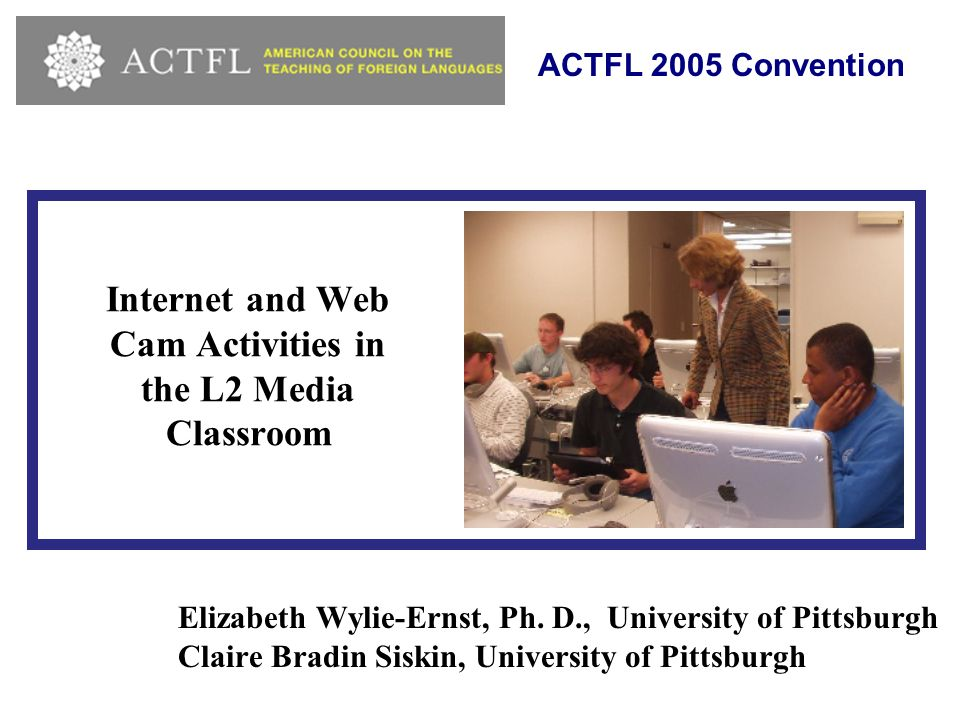 Internet and Web Cam Activities in the L2 Media Classroom Elizabeth Wylie-Ernst, Ph.