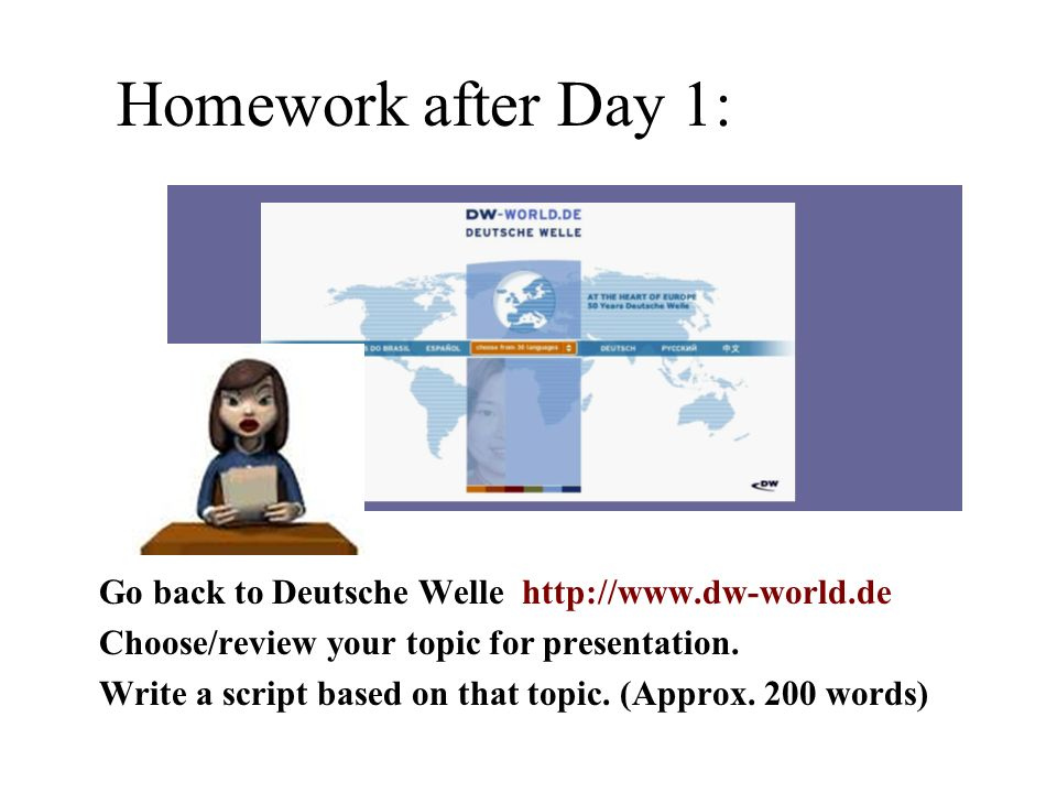Go back to Deutsche Welle http://www.dw-world.de Choose/review your topic for presentation.