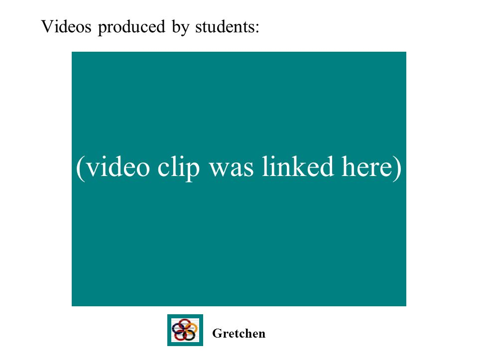 Videos produced by students: Gretchen (video clip was linked here)