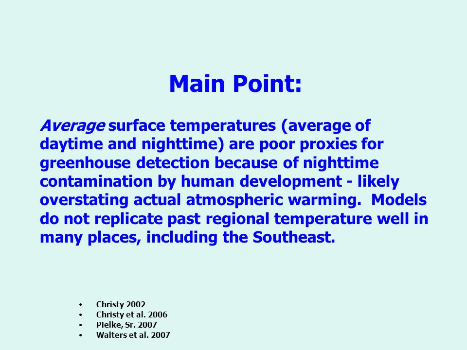 Main Point: Average surface temperatures (average of daytime and nighttime) are poor proxies for greenhouse detection because of nighttime contamination by human development - likely overstating actual atmospheric warming.
