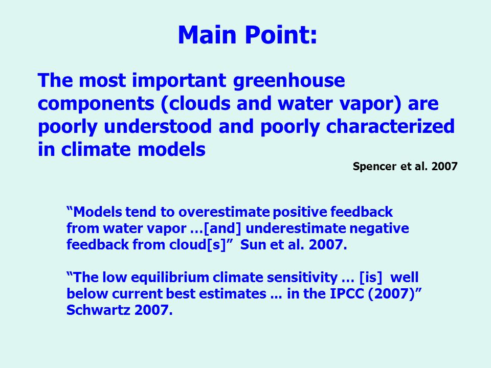 Main Point: The most important greenhouse components (clouds and water vapor) are poorly understood and poorly characterized in climate models Spencer et al.