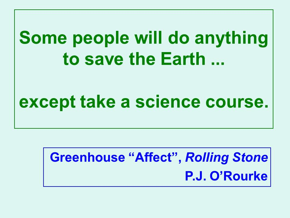Some people will do anything to save the Earth... except take a science course.