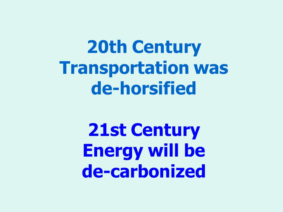 20th Century Transportation was de-horsified 21st Century Energy will be de-carbonized