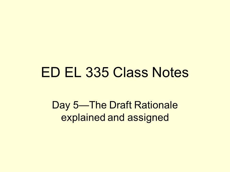 ED EL 335 Class Notes Day 5The Draft Rationale explained and assigned