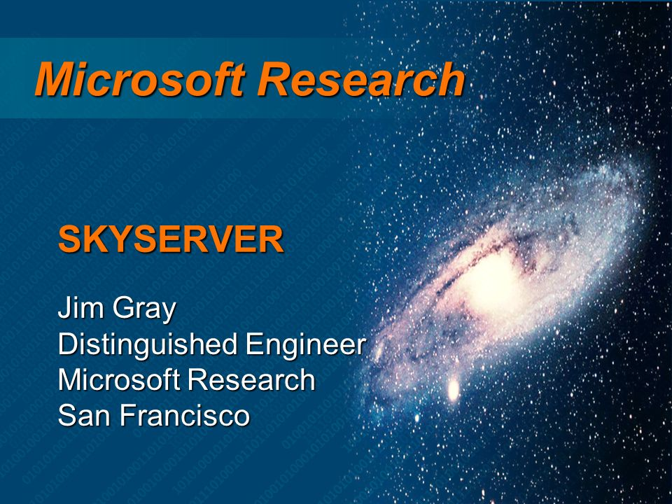 Microsoft Research Microsoft Research Jim Gray Distinguished Engineer Microsoft Research San Francisco SKYSERVER
