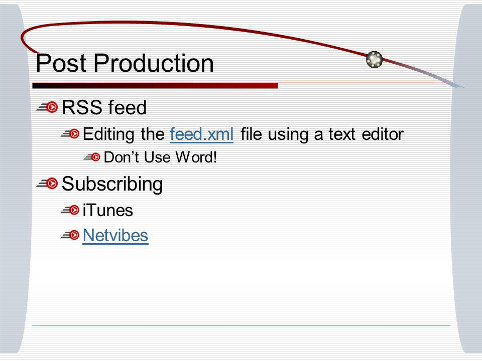 Post Production RSS feed Editing the feed.xml file using a text editorfeed.xml Dont Use Word.