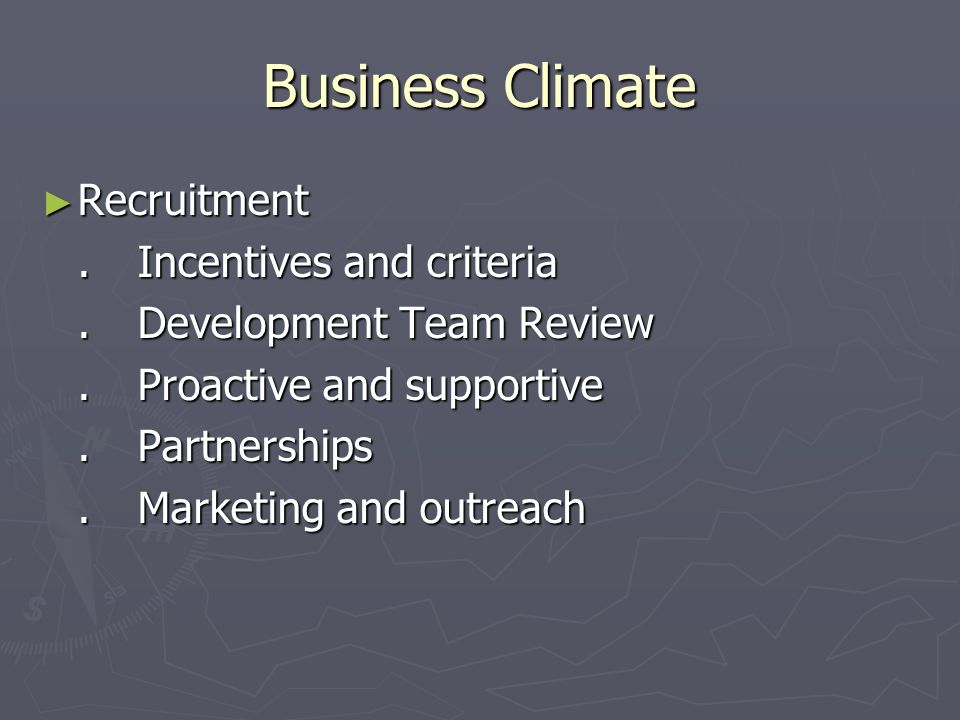 Business Climate Recruitment Recruitment.Incentives and criteria.Development Team Review.Proactive and supportive.Partnerships.Marketing and outreach