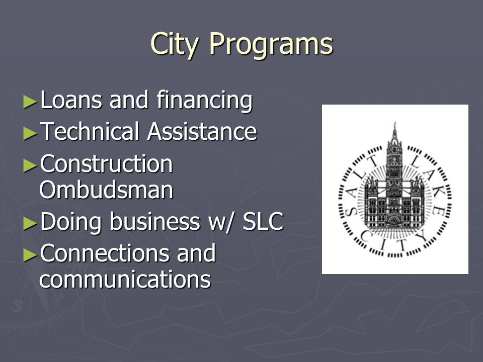 City Programs Loans and financing Loans and financing Technical Assistance Technical Assistance Construction Ombudsman Construction Ombudsman Doing business w/ SLC Doing business w/ SLC Connections and communications Connections and communications