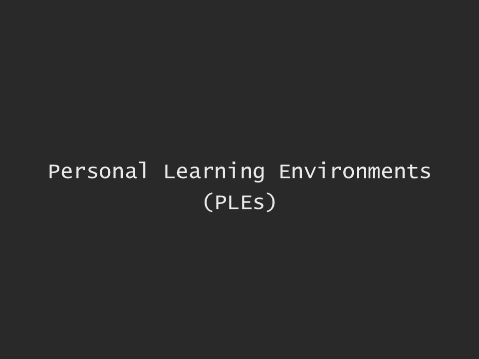 Personal Learning Environments (PLEs)