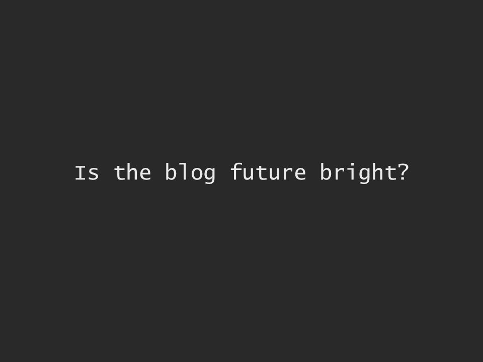 Is the blog future bright