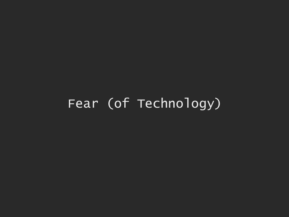 Fear (of Technology)