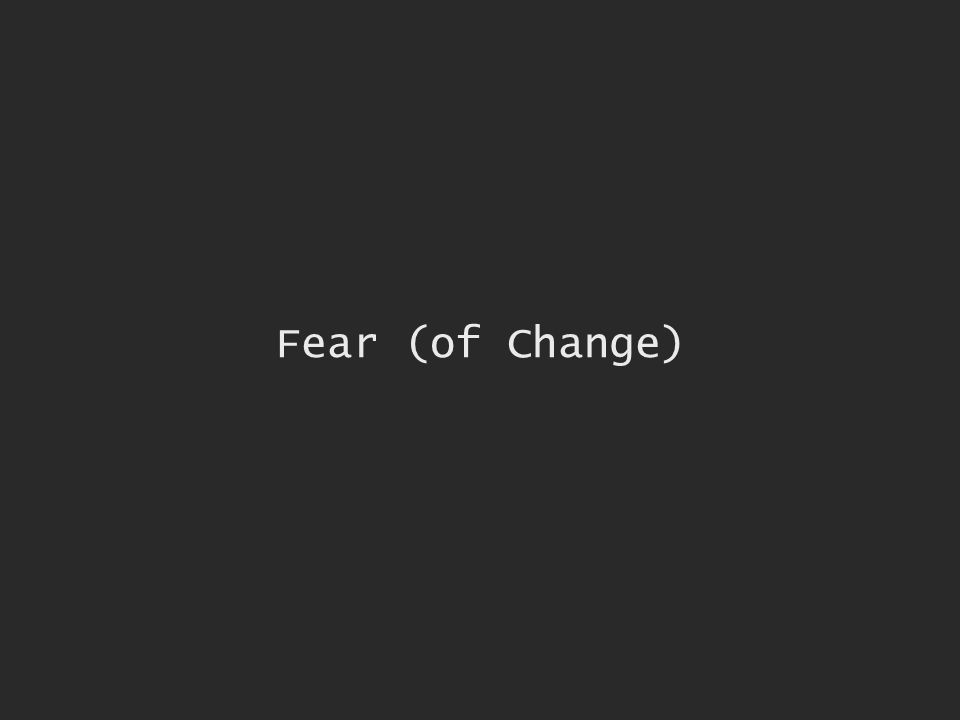 Fear (of Change)