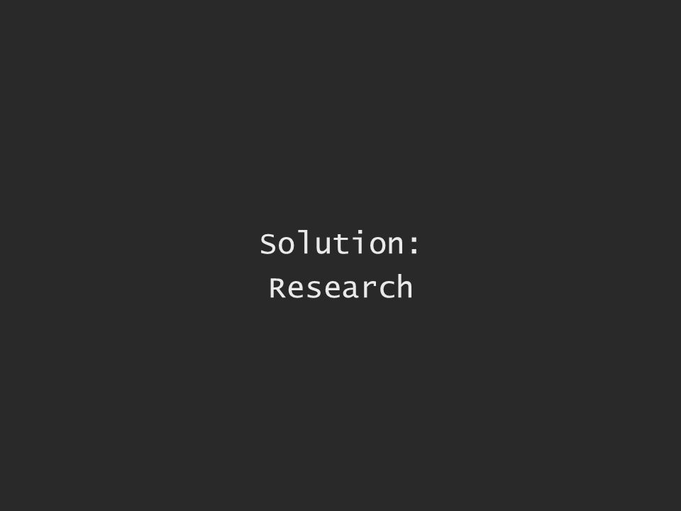 Solution: Research