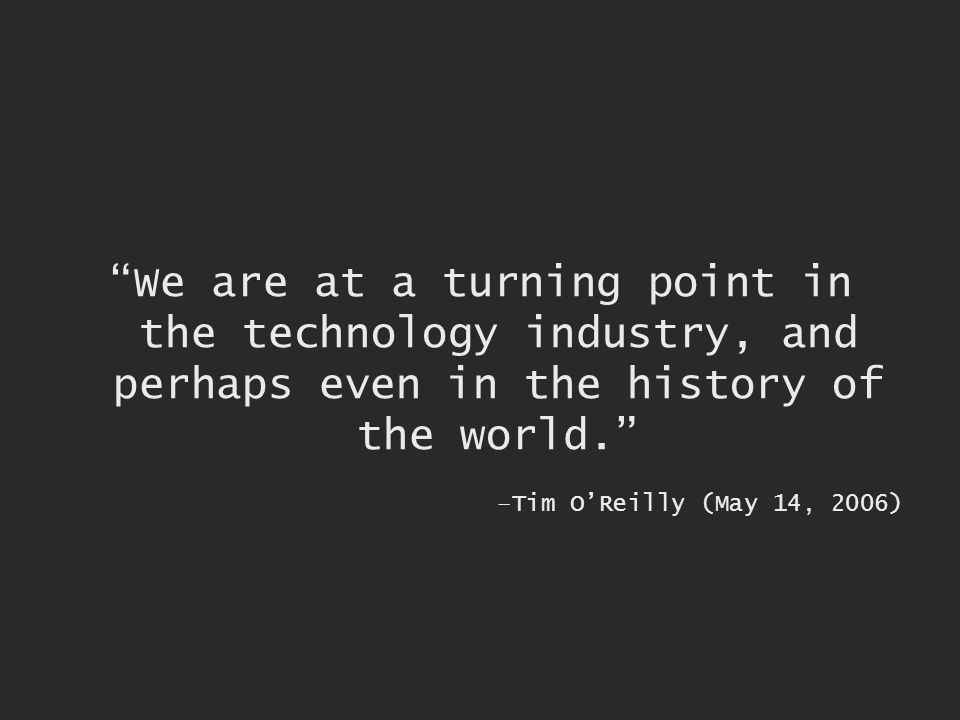 We are at a turning point in the technology industry, and perhaps even in the history of the world.
