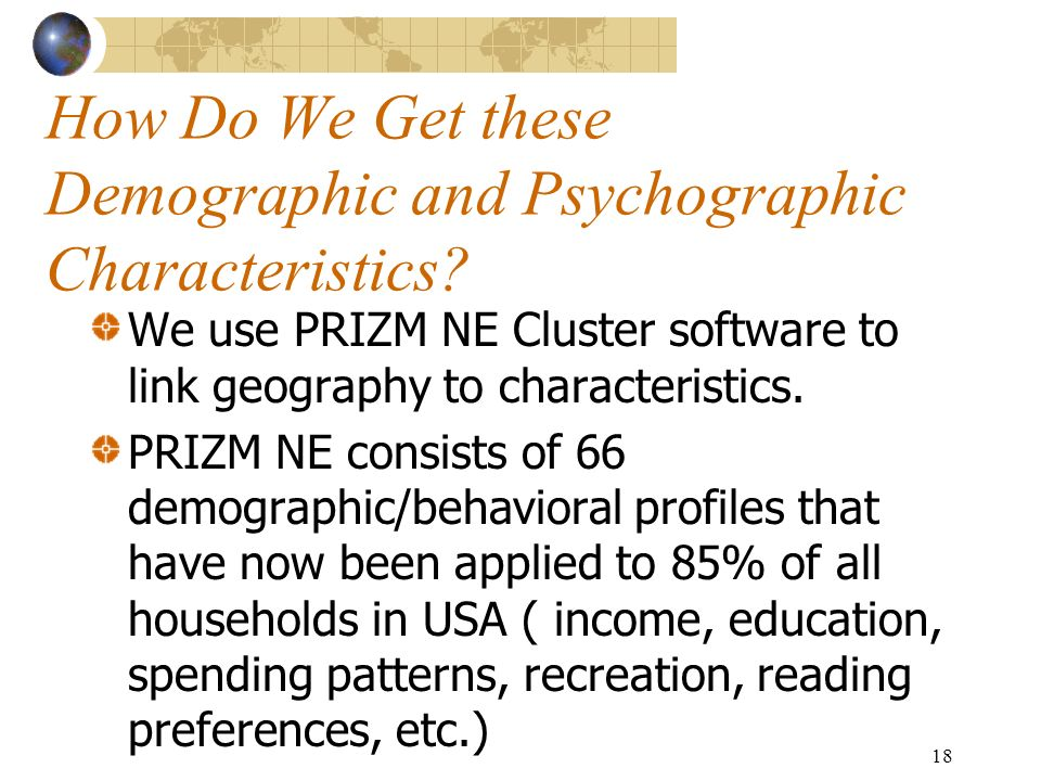 18 How Do We Get these Demographic and Psychographic Characteristics.