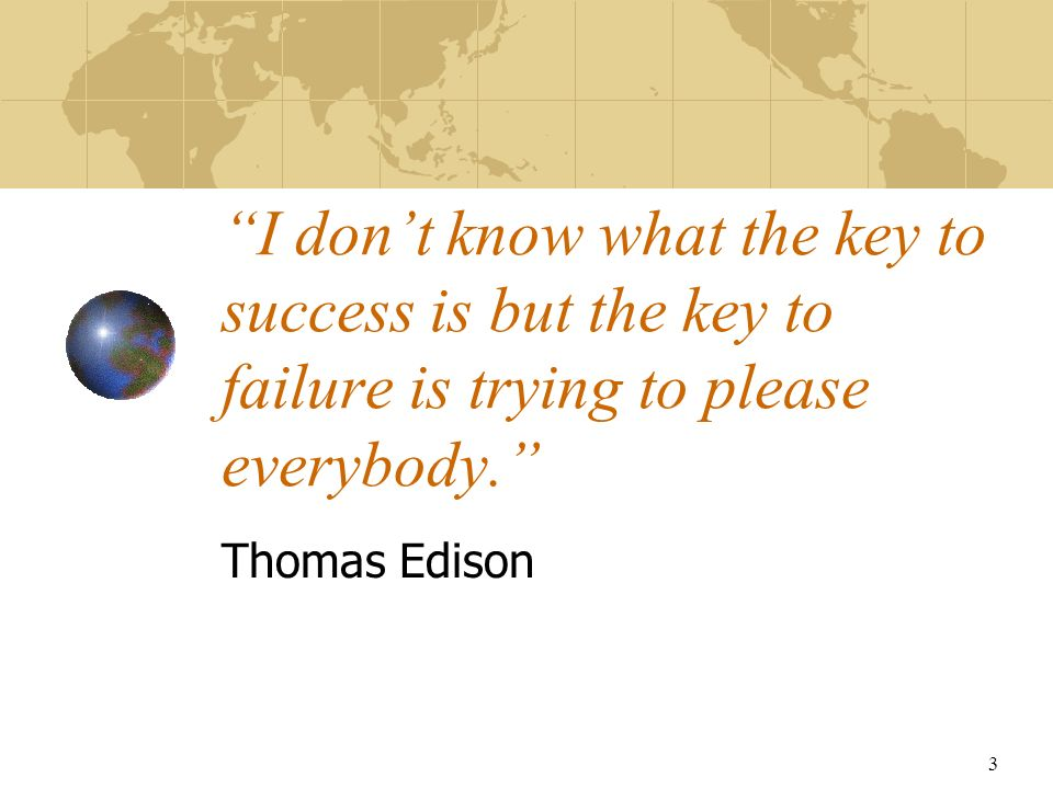 3 I dont know what the key to success is but the key to failure is trying to please everybody.