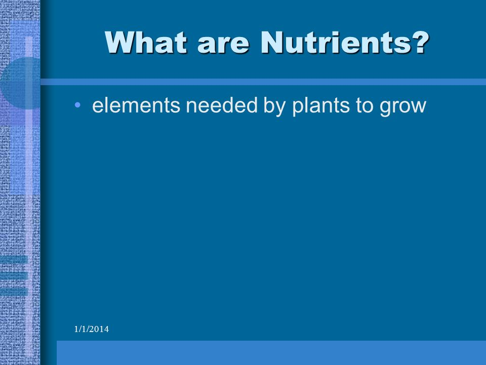 1/1/2014 What are Nutrients elements needed by plants to grow