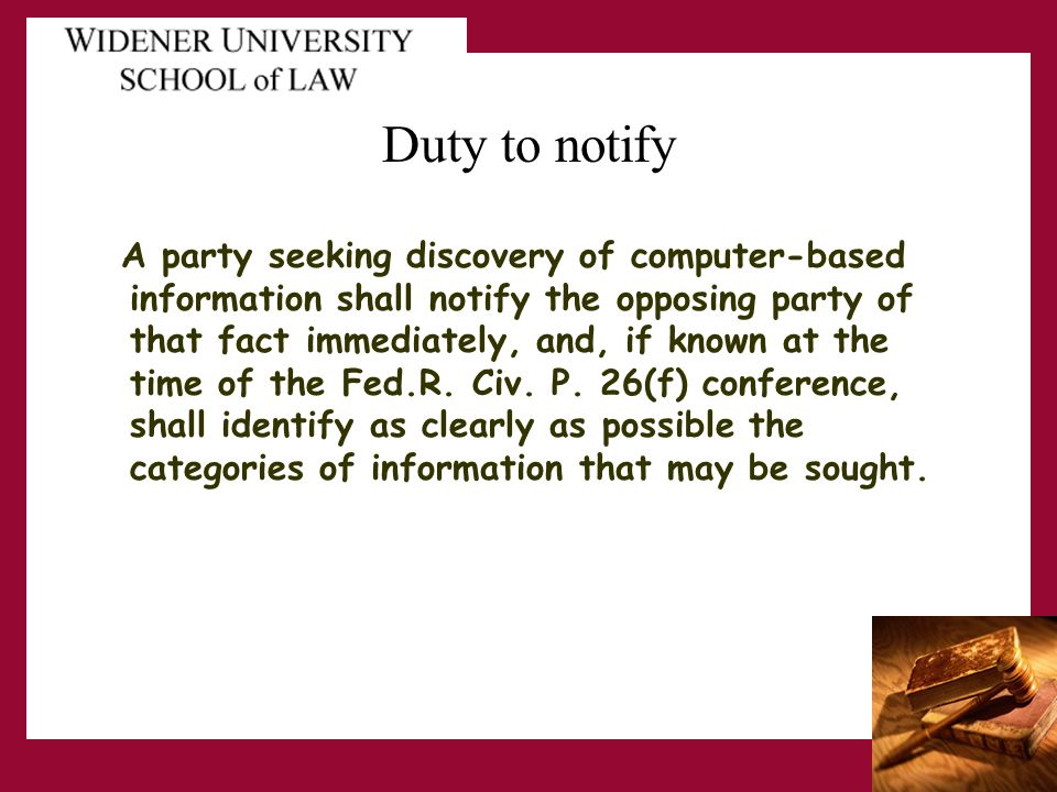 Duty to notify A party seeking discovery of computer-based information shall notify the opposing party of that fact immediately, and, if known at the time of the Fed.R.