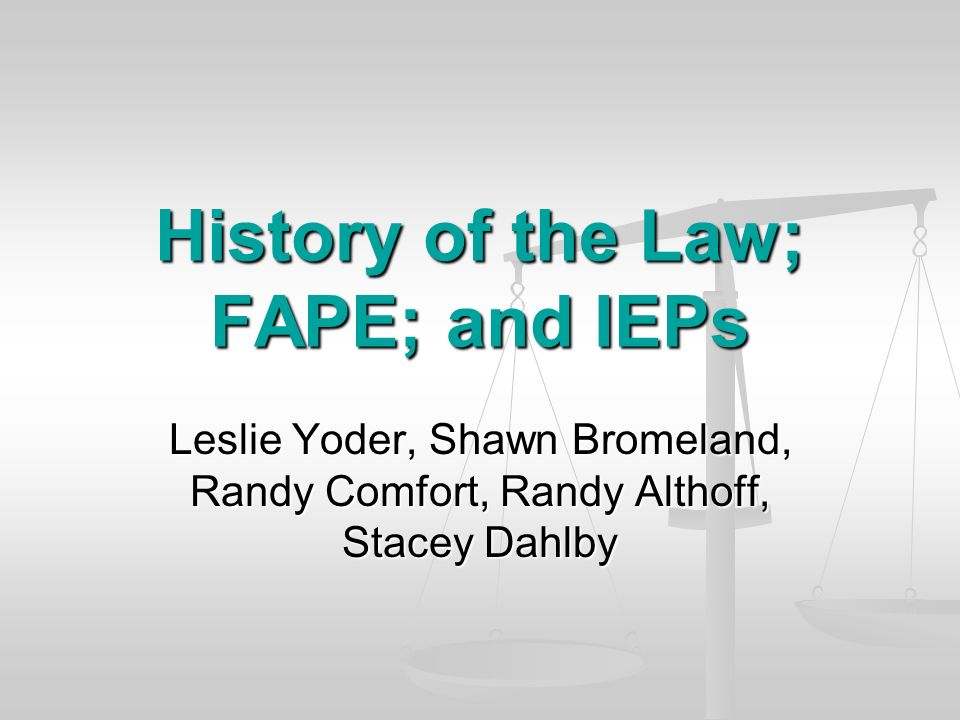 History of the Law; FAPE; and IEPs Leslie Yoder, Shawn Bromeland, Randy Comfort, Randy Althoff, Stacey Dahlby