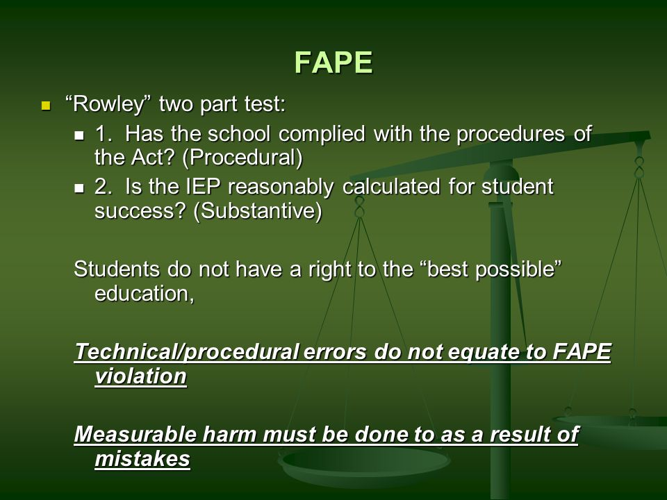 FAPE Rowley two part test: Rowley two part test: 1.