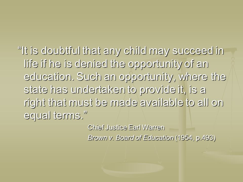 It is doubtful that any child may succeed in life if he is denied the opportunity of an education.