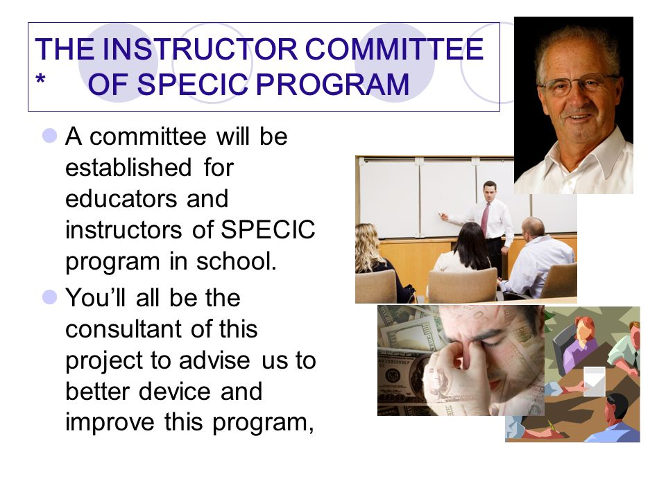 THE INSTRUCTOR COMMITTEE * OF SPECIC PROGRAM A committee will be established for educators and instructors of SPECIC program in school.