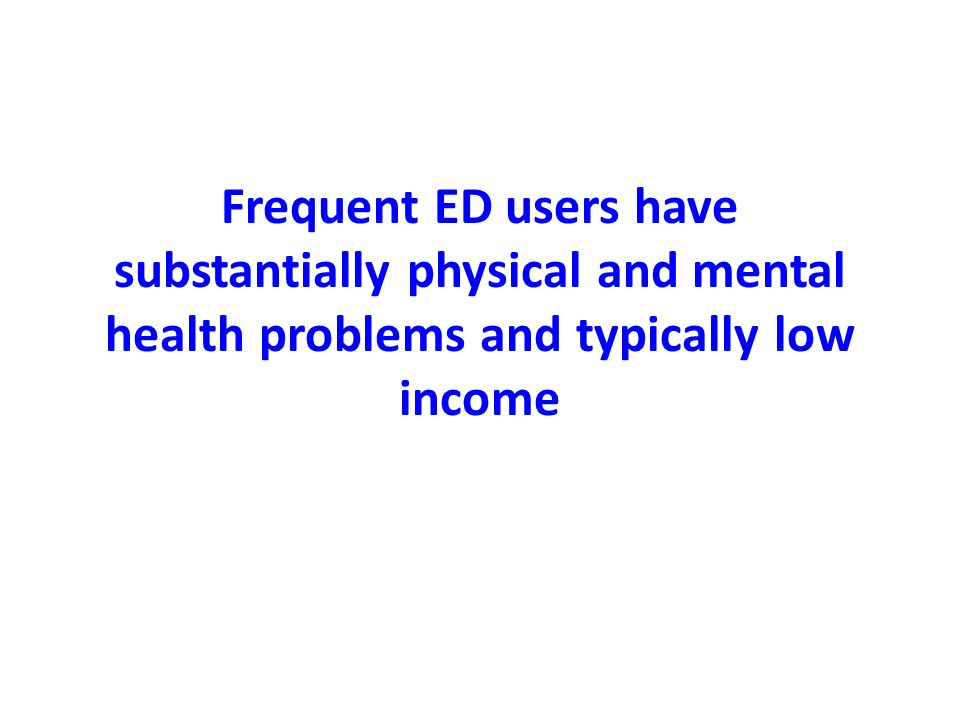 Frequent ED users have substantially physical and mental health problems and typically low income