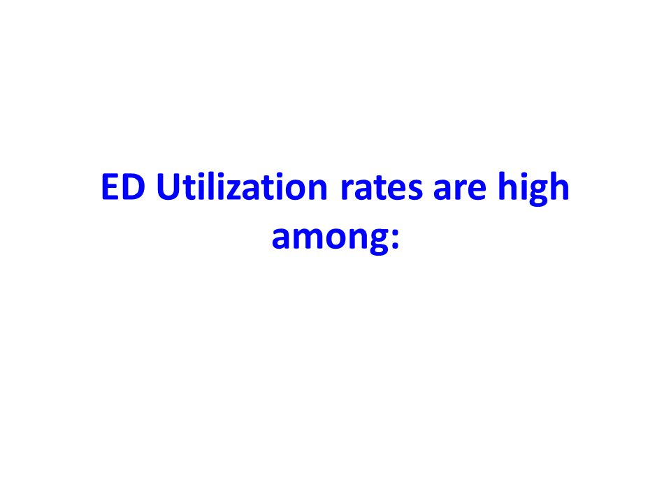 ED Utilization rates are high among: