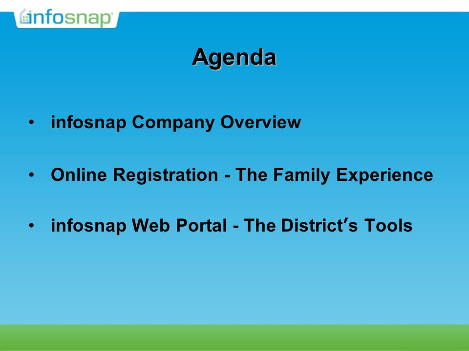 Agenda infosnap Company Overview Online Registration - The Family Experience infosnap Web Portal - The Districts Tools