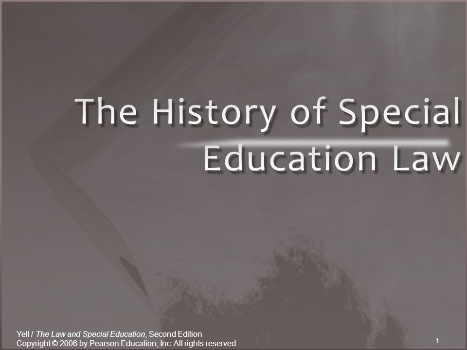 1 Yell / The Law and Special Education, Second Edition Copyright © 2006 by Pearson Education, Inc.