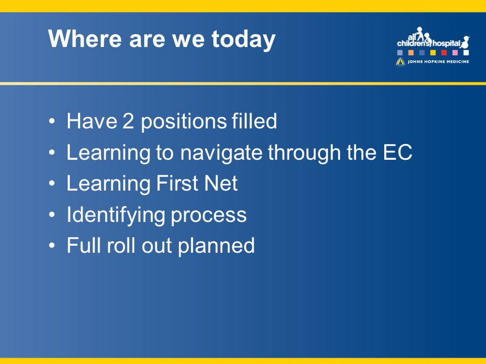 Where are we today Have 2 positions filled Learning to navigate through the EC Learning First Net Identifying process Full roll out planned