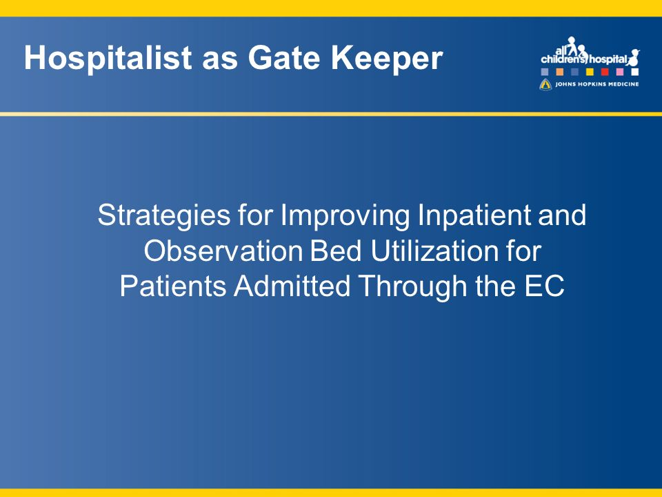 Hospitalist as Gate Keeper Strategies for Improving Inpatient and Observation Bed Utilization for Patients Admitted Through the EC