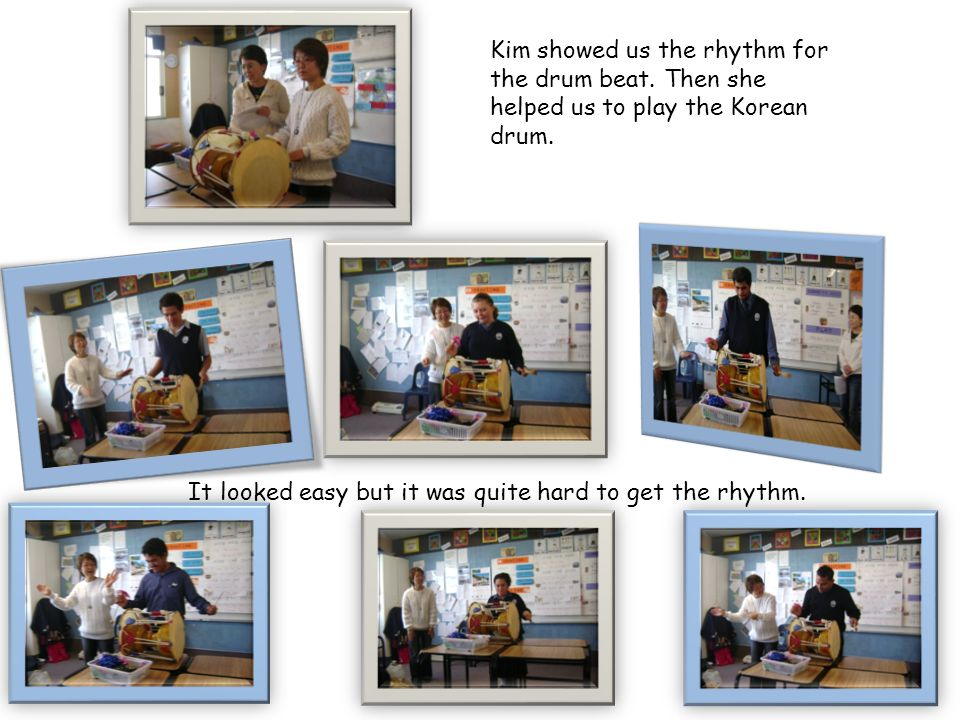 Kim showed us the rhythm for the drum beat. Then she helped us to play the Korean drum.