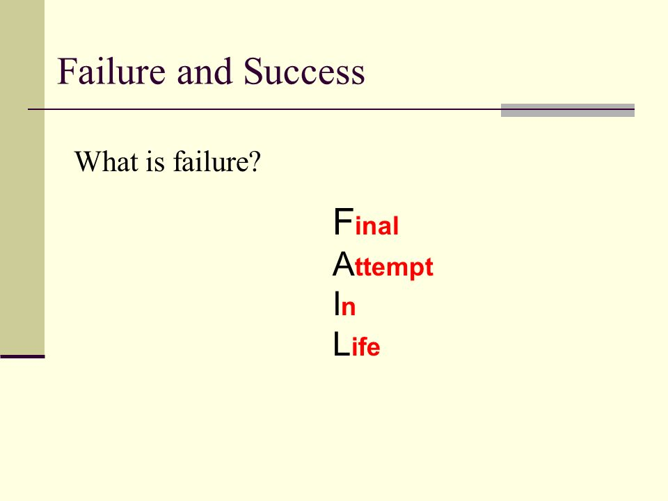 Failure and Success F inal A ttempt I n L ife What is failure