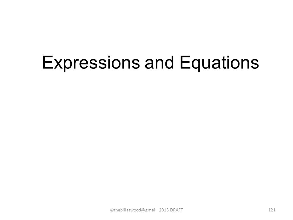 Expressions and Equations ©thebillatwood@gmail 2013 DRAFT121