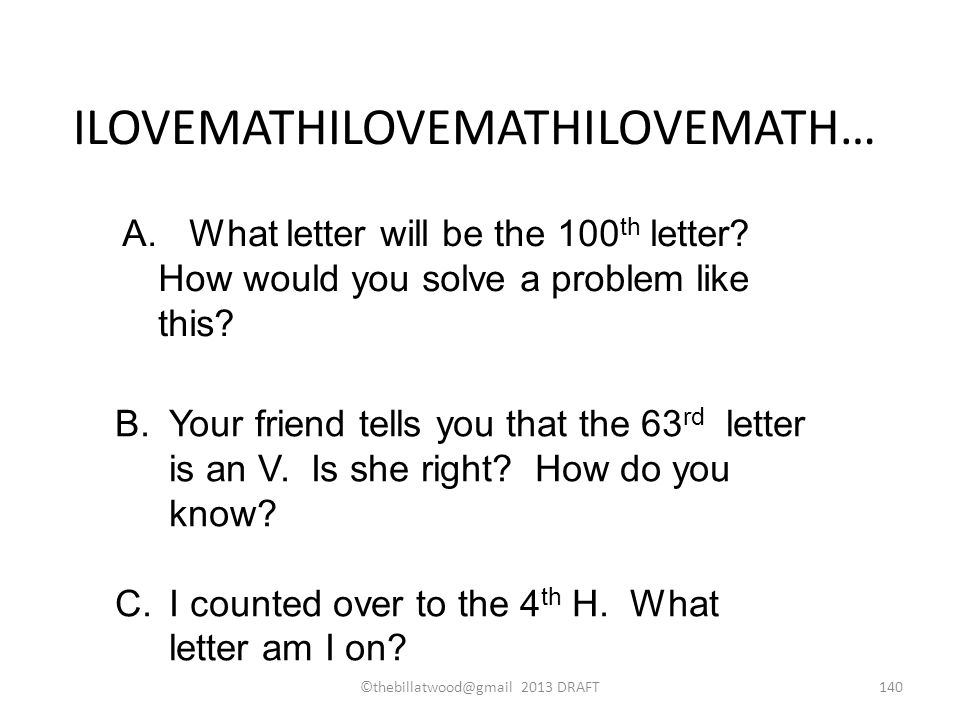 ILOVEMATHILOVEMATHILOVEMATH… A. What letter will be the 100 th letter.
