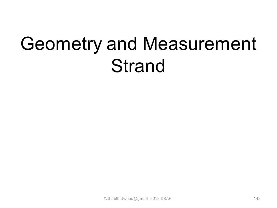 Geometry and Measurement Strand ©thebillatwood@gmail 2013 DRAFT143