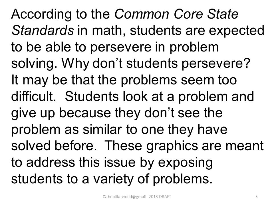 According to the Common Core State Standards in math, students are expected to be able to persevere in problem solving.