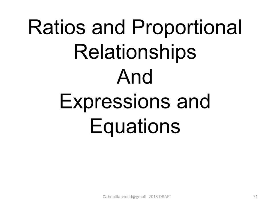 Ratios and Proportional Relationships And Expressions and Equations ©thebillatwood@gmail 2013 DRAFT71