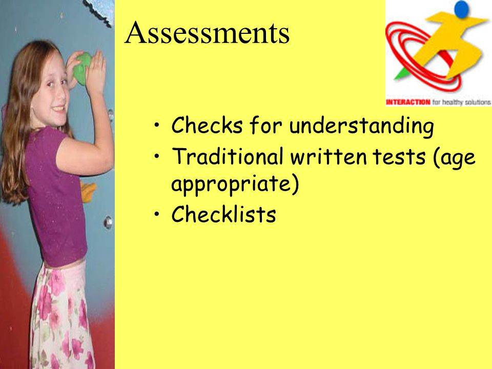 Assessments Checks for understanding Traditional written tests (age appropriate) Checklists