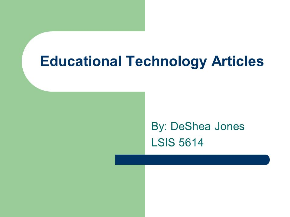 Educational Technology Articles By: DeShea Jones LSIS 5614