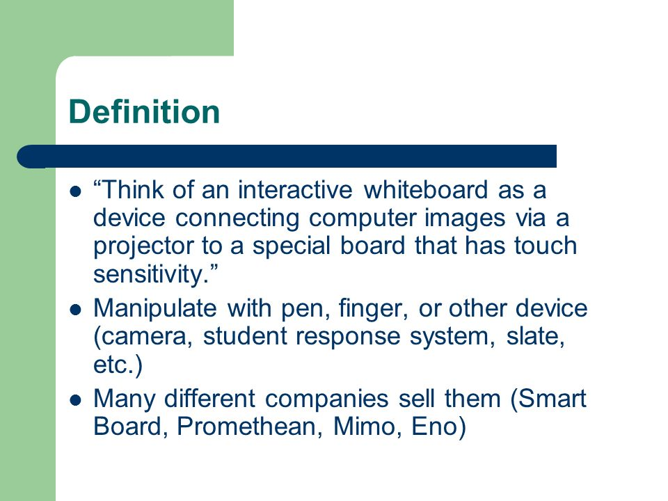 Definition Think of an interactive whiteboard as a device connecting computer images via a projector to a special board that has touch sensitivity.