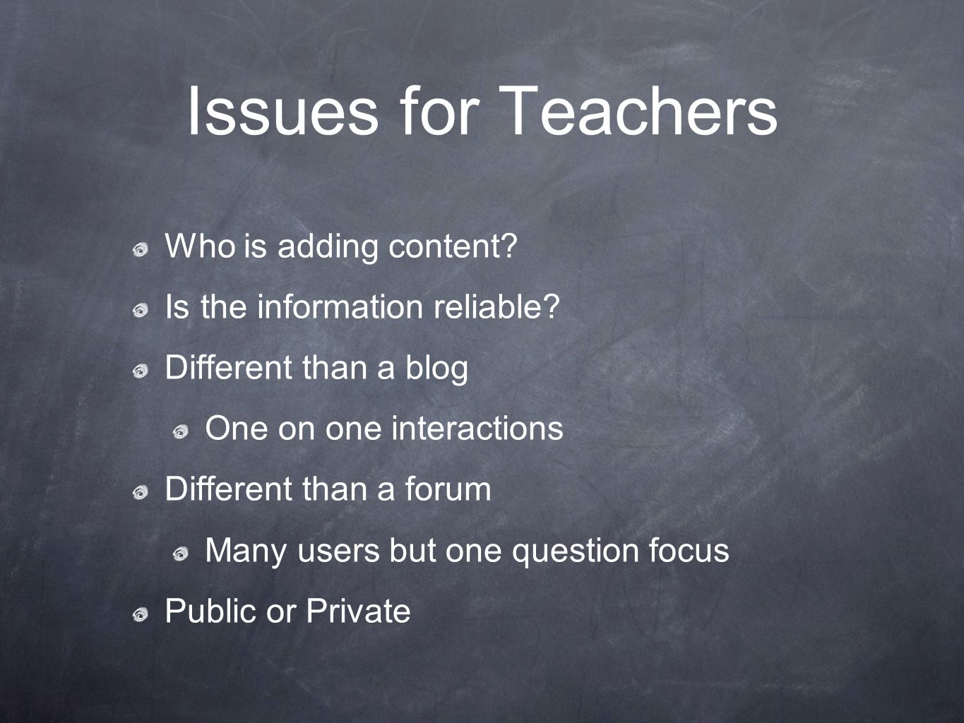 Issues for Teachers Who is adding content. Is the information reliable.