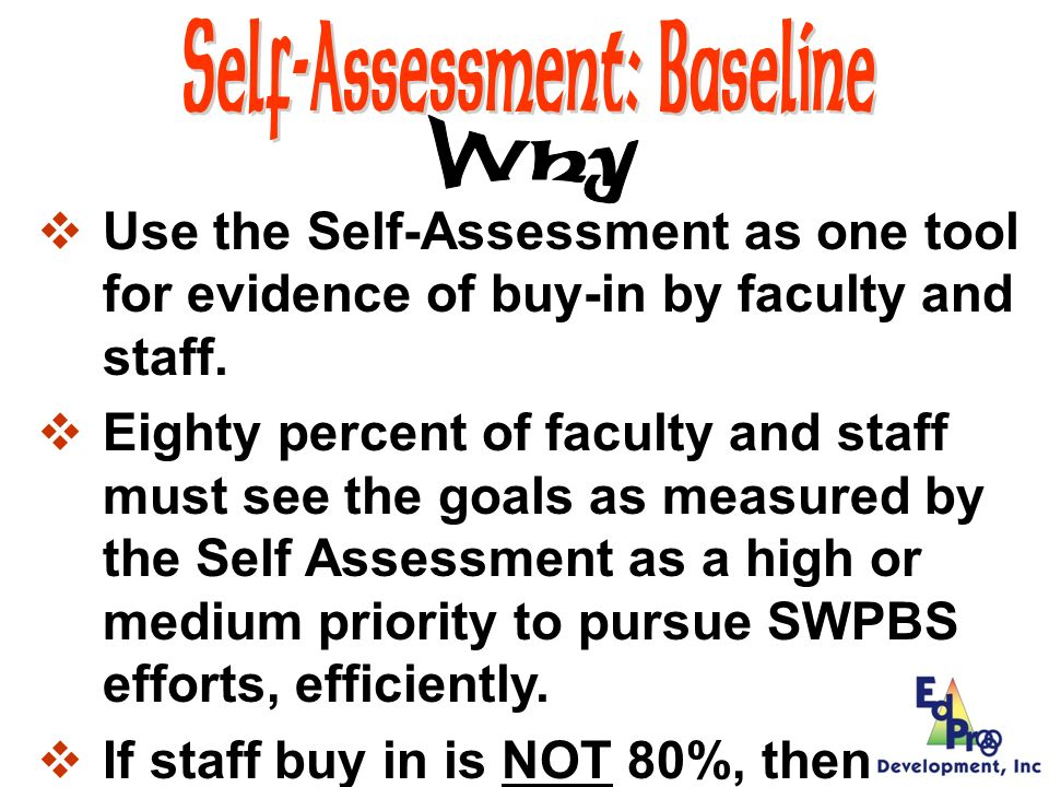 The Self-Assessment is completed by ALL faculty and staff with in your building.